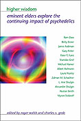 Higher Wisdom: Eminent Elders Explore the Continuing Impact of Psychedelics by Dr. Charles S. Grob